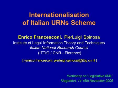 Internationalisation of Italian URNs Scheme Enrico Francesconi, PierLuigi Spinosa Institute of Legal Information Theory and Techniques Italian National.