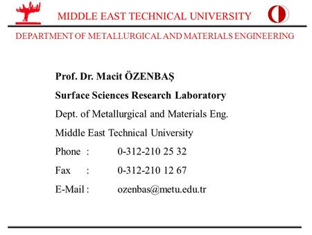 MIDDLE EAST TECHNICAL UNIVERSITY DEPARTMENT OF METALLURGICAL AND MATERIALS ENGINEERING Prof. Dr. Macit ÖZENBAŞ Surface Sciences Research Laboratory Dept.