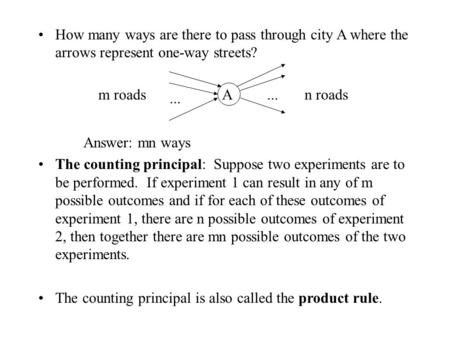 How many ways are there to pass through city A where the arrows represent one-way streets? Answer: mn ways The counting principal: Suppose two experiments.