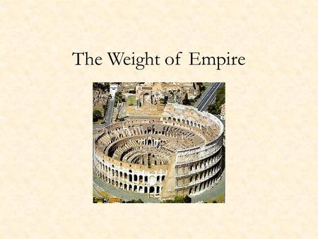 The Weight of Empire. The Center and the Provinces How does Rosenwein explain the influence of provincial art forms from the third century onward? How.