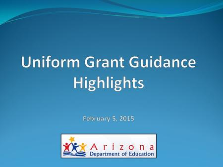 Uniform Grant Guidance (2 CFR, Subtitle A, Chapter II, Part 200 Uniform Administrative Requirements, Cost Principles and Audit Requirements for Federal.