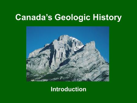 Canada's Geologic History Introduction. Cross-section of Earth The Earth's surface is a thin layer of moving plates, floating on more fluid layers of.