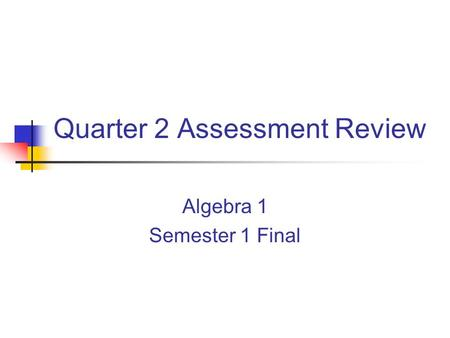 Quarter 2 Assessment Review Algebra 1 Semester 1 Final.