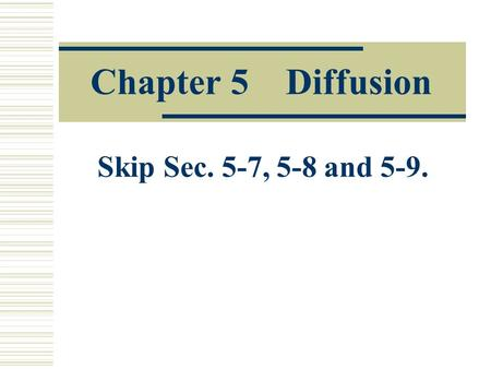 Chapter 5 Diffusion Skip Sec. 5-7, 5-8 and 5-9.. Homework No. 6 Problems 4-17, 4-19, 4-32, 4-47, 4-48, 5-9, 5-15, 5- 23, 5-26, 5-60.