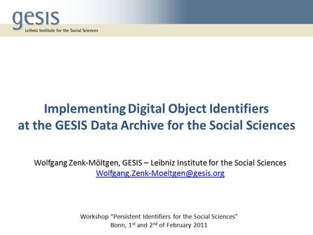 "Implementing Digital Object Identifiers at the GESIS Data Archive for the Social Sciences Workshop ""Persistent Identifiers for the Social Sciences"" Bonn,"