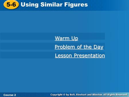 5-6 Using Similar Figures Course 2 Warm Up Warm Up Problem of the Day Problem of the Day Lesson Presentation Lesson Presentation.