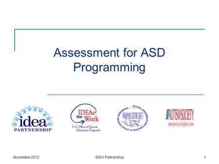 Assessment for ASD Programming November 2012IDEA Partnership1.