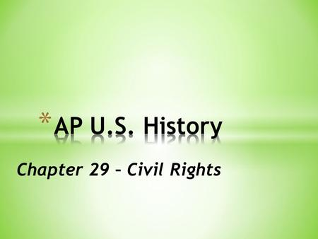 Chapter 29 – Civil Rights. * AGENDA * AP Exam Fee - $91/exam due April 30 th !!! * Attendance & Expectations * Gallery Walk * Bell Ringer – Race * Defining.