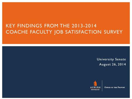 University Senate August 26, 2014 KEY FINDINGS FROM THE 2013-2014 COACHE FACULTY JOB SATISFACTION SURVEY.