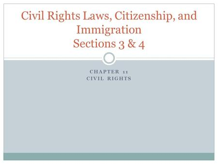 CHAPTER 11 CIVIL RIGHTS Civil Rights Laws, Citizenship, and Immigration Sections 3 & 4.