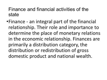 Finance and financial activities of the state Finance - an integral part of the financial relationship. Their role and importance to determine the place.