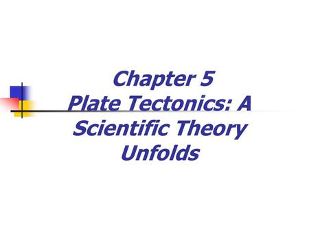 Chapter 5 Plate Tectonics: A Scientific Theory Unfolds