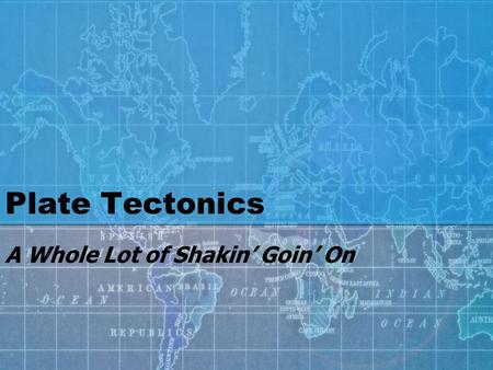 Plate Tectonics A Whole Lot of Shakin' Goin' On. What are tectonic plates? Tectonic plates are pieces of the crust that move around on top of the mantle.