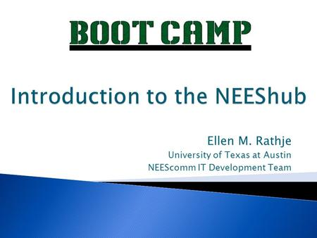 Ellen M. Rathje University of Texas at Austin NEEScomm IT Development Team.