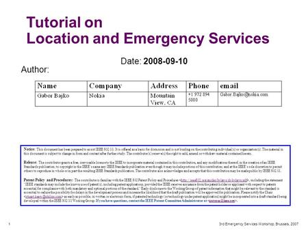 1 3rd Emergency Services Workshop, Brussels, 2007 Tutorial on Location and Emergency Services Notice: This document has been prepared to assist IEEE 802.11.
