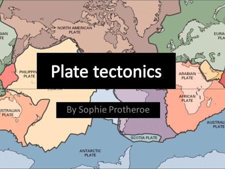 By Sophie Protheroe. Theory In the late 19th and early 20th centuries, geologists assumed that the Earth's major features were fixed. It was thought that.