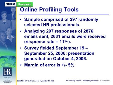 HR: Leading People, Leading Organizations © 2006 SHRM SHRM Weekly Online Survey: September 19, 2006 Online Profiling Tools Sample comprised of 297 randomly.