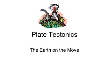 Plate Tectonics The Earth on the Move. Parts of the Earth Third planet from the Sun. Terrestrial planet Lithosphere.