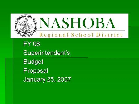 FY 08 Superintendent'sBudgetProposal January 25, 2007.