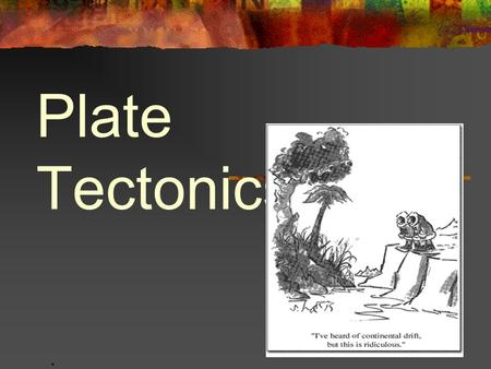 Plate Tectonics. What is plate tectonics? Earth's lithosphere is broken into plates that move on the asthenosphere. The movement of these plates is 'Plate.