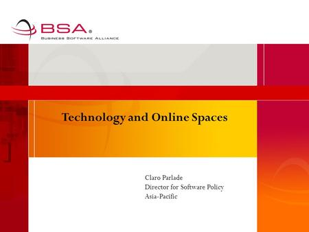Technology and Online Spaces Claro Parlade Director for Software Policy Asia-Pacific.