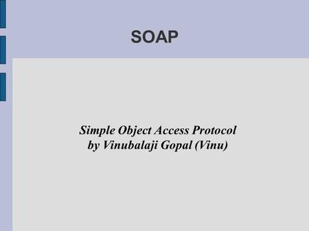 SOAP Simple Object Access Protocol by Vinubalaji Gopal (Vinu)