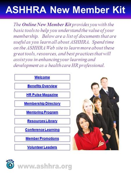 ASHHRA New Member Kit The Online New Member Kit provides you with the basic tools to help you understand the value of your membership. Below are a list.