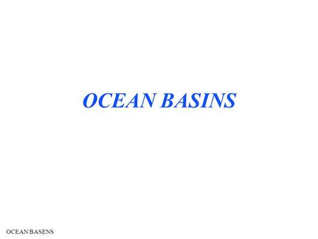 OCEAN BASENS OCEAN BASINS. OCEAN BASENS There is a copy of the oceanography text in the library at Des Plaines and Skokie. There is also a spiral bound.