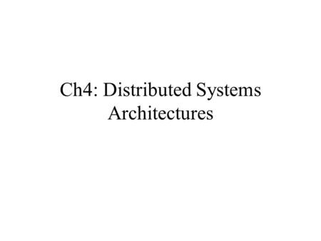 Ch4: Distributed Systems Architectures. Typically, system with several interconnected computers that do not share clock or memory. Motivation: tie together.