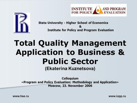 Total Quality Management Application to Business & Public Sector (Ekaterina Kuznetsova) Colloquium «Program and Policy Evaluation: Methodology and Application»