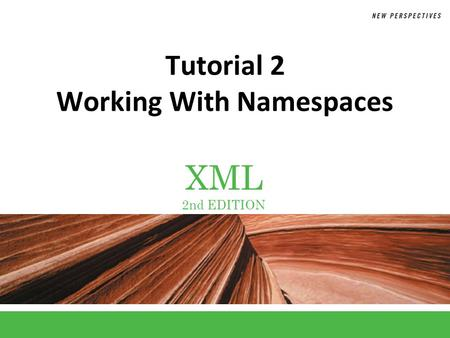 XML 2nd EDITION Tutorial 2 Working With Namespaces.