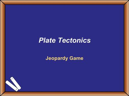Plate Tectonics Jeopardy Game. Game On! Final Challenge I know my boundaries Boundaries too History Of Tectonics Layers of Earth Fact Maniac 100 200 300.