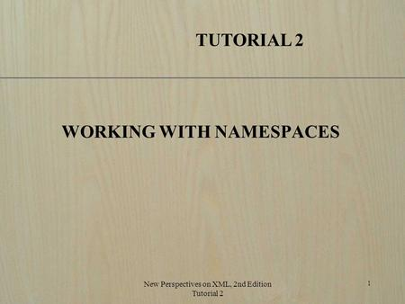 New Perspectives on XML, 2nd Edition Tutorial 2 1 TUTORIAL 2 WORKING WITH NAMESPACES.