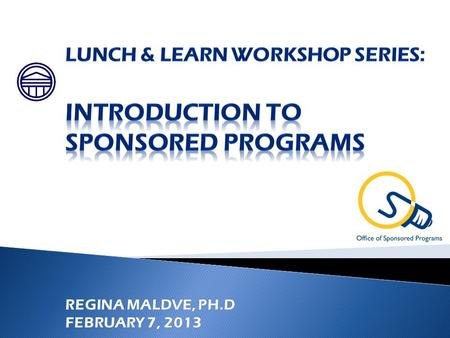  This workshop will introduce participants to the services and resources offered by the Office of Sponsored Programs.  This session will provide an.