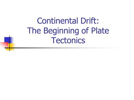 Continental Drift: The Beginning of Plate Tectonics