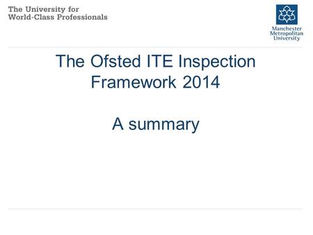 The Ofsted ITE Inspection Framework 2014 A summary.
