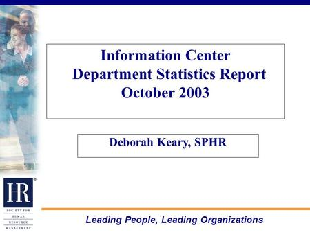 Leading People, Leading Organizations Information Center Department Statistics Report October 2003 Deborah Keary, SPHR.