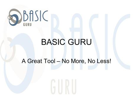 BASIC GURU A Great Tool – No More, No Less!. Tools we all use Email Fax Quoting Tools Fax Machine Cell Phones Each of these tools is designed to increase.