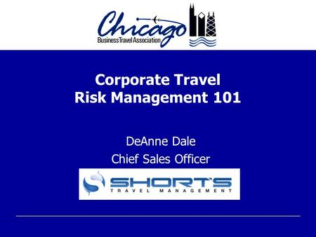 Corporate Travel Risk Management 101 DeAnne Dale Chief Sales Officer.