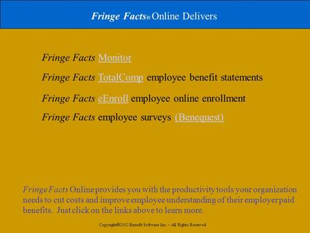 Fringe Facts  Online Delivers Fringe Facts MonitorMonitor Fringe Facts TotalComp employee benefit statementsTotalComp Fringe Facts eEnroll employee online.