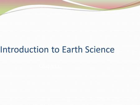 Introduction to Earth Science Chapter 1. STARTER: 02/01/11 Copy and complete the following statements… I have _________siblings. My favorite subject is_____________.