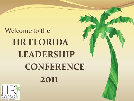 Welcome to the HR FLORIDA LEADERSHIP CONFERENCE 2011.