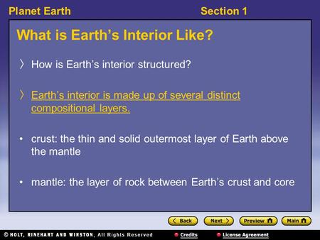 Planet EarthSection 1 What is Earth's Interior Like? 〉 How is Earth's interior structured? 〉 Earth's interior is made up of several distinct compositional.