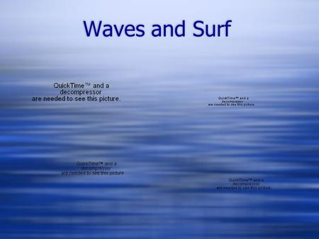 Waves and Surf. Water Movement  Ocean waters move in patterns like the wind  These patterns exist because of where our continents lay  These patterns.