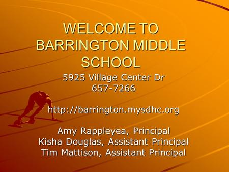 WELCOME TO BARRINGTON MIDDLE SCHOOL 5925 Village Center Dr 657-7266http://barrington.mysdhc.org Amy Rappleyea, Principal Kisha Douglas, Assistant Principal.
