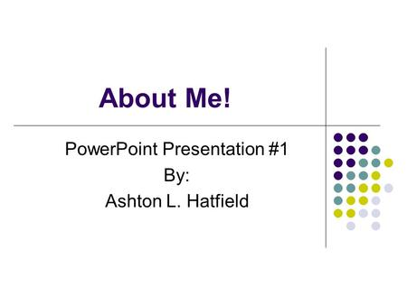 PowerPoint Presentation #1 By: Ashton L. Hatfield