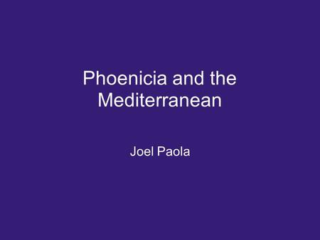 Phoenicia and the Mediterranean Joel Paola. Background Phoenicia is a term used by historians for the Canaanites o Name was given to the Canaanites.
