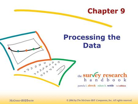 McGraw-Hill/Irwin © 2004 by The McGraw-Hill Companies, Inc. All rights reserved. Chapter 9 Processing the Data.