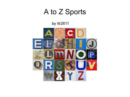 A to Z Sports by tlr2611. Do you know your sports ABC's?