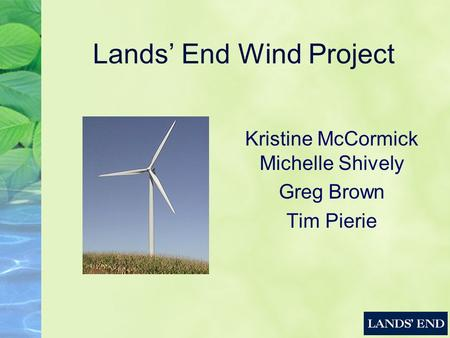 Lands' End Wind Project Kristine McCormick Michelle Shively Greg Brown Tim Pierie.